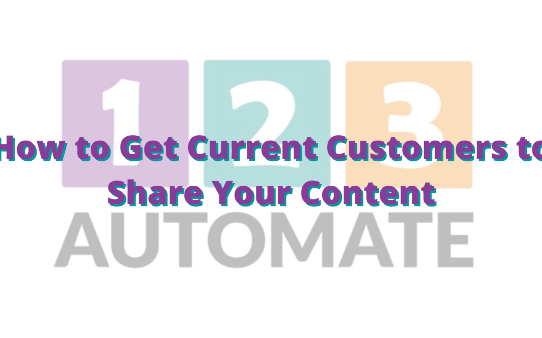 How to Get Current Customers to Share Your Content