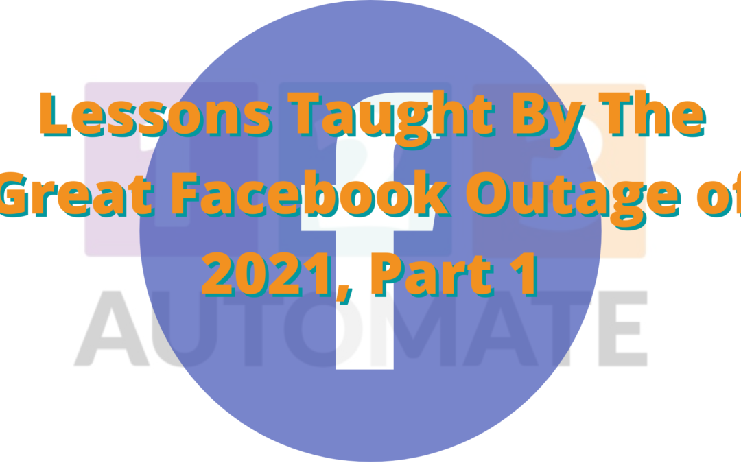 Lessons Taught By The Great Facebook Outage of 2021, Part 1